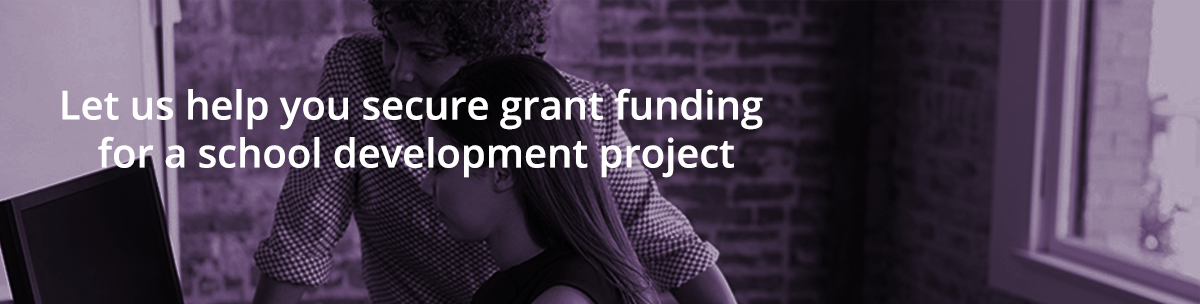 Do you need grant funding for a school development project?