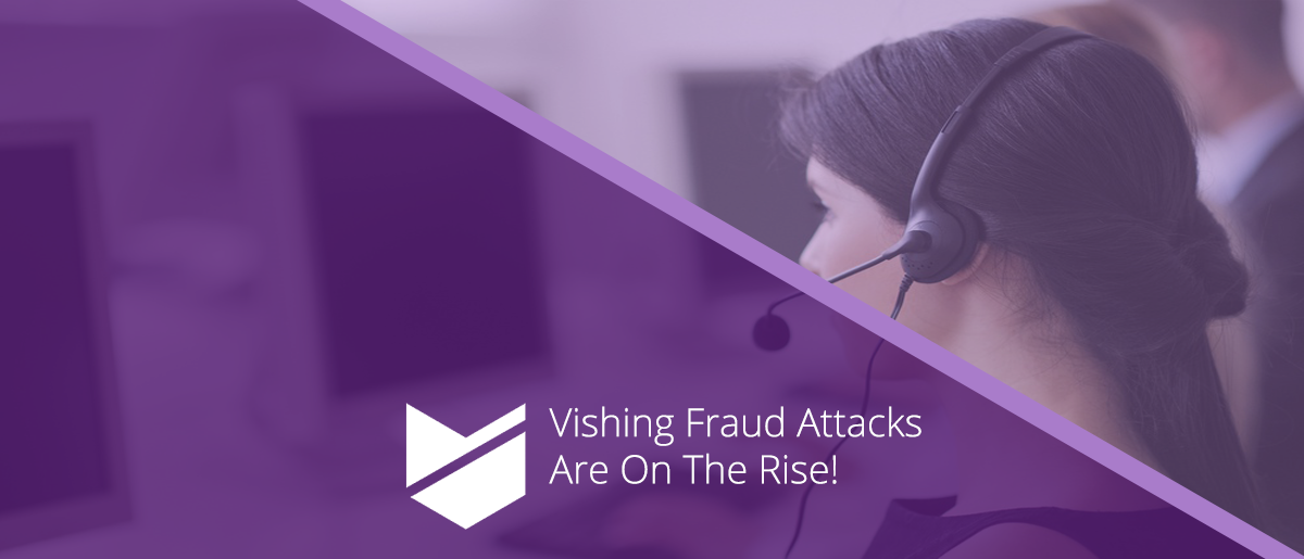Vishing Fraud Attacks are on the Rise!