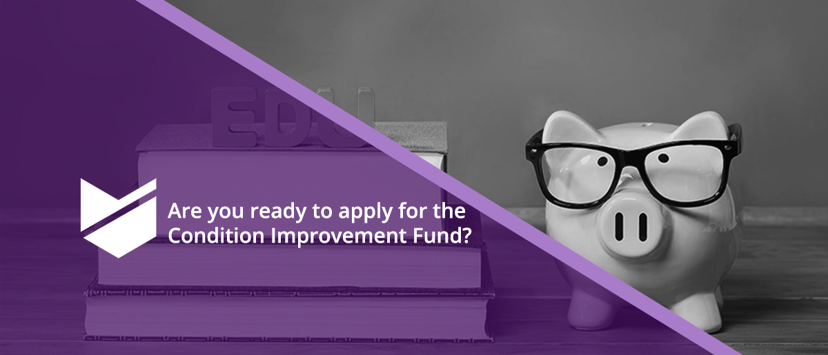 It's time to prepare for the Condition Improvement Fund (CIF)