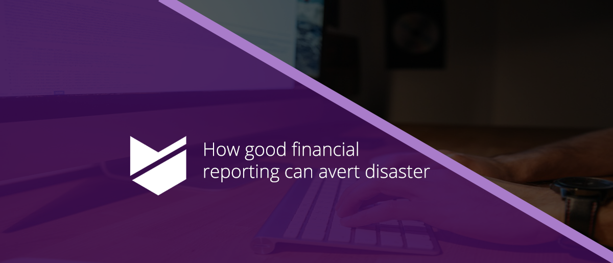 How Good Financial Reporting Can Avert Disaster!